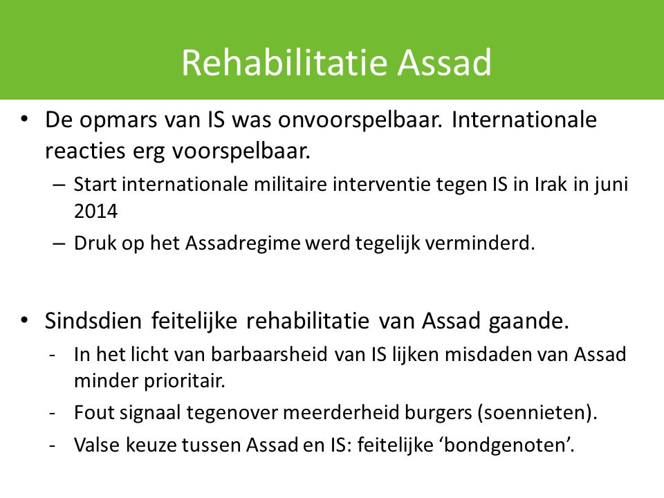Rehabilitatie Assad De opmars van IS was onvoorspelbaar. Internationale reacties erg voorspelbaar.