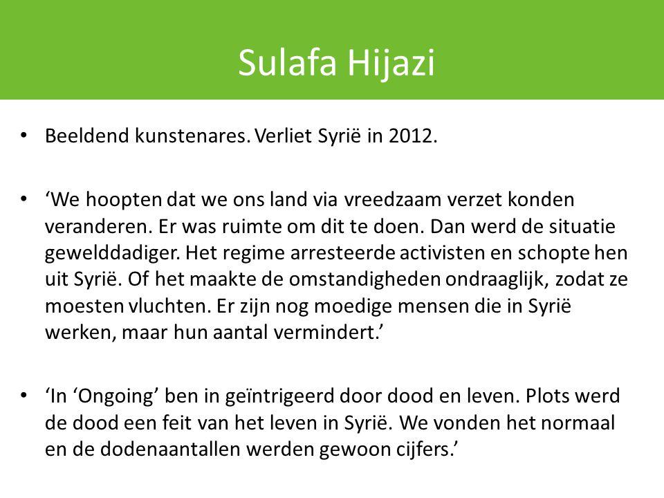 Sulafa Hijazi Beeldend kunstenares. Verliet Syrië in 2012.