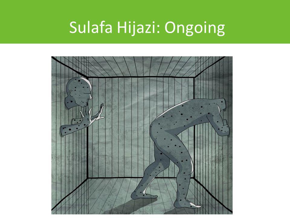 Sulafa Hijazi: Ongoing