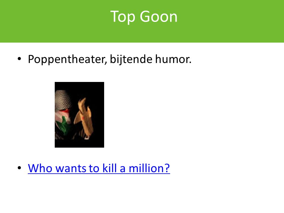 Top Goon Poppentheater, bijtende humor. Who wants to kill a million