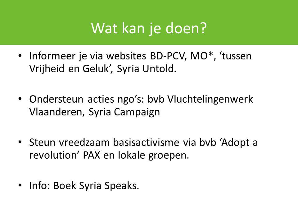 Wat kan je doen Informeer je via websites BD-PCV, MO*, 'tussen Vrijheid en Geluk', Syria Untold.