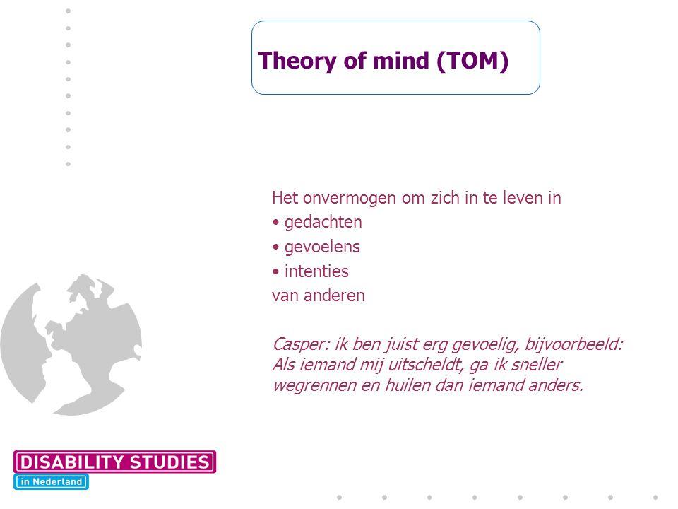 Theory of mind (TOM) Het onvermogen om zich in te leven in gedachten