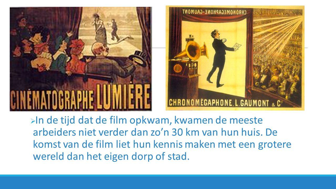 In de tijd dat de film opkwam, kwamen de meeste arbeiders niet verder dan zo'n 30 km van hun huis.
