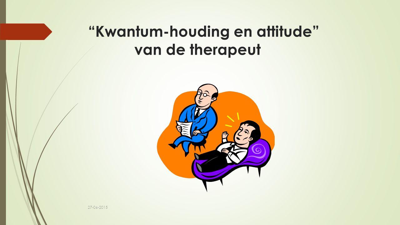 Kwantum-houding en attitude van de therapeut