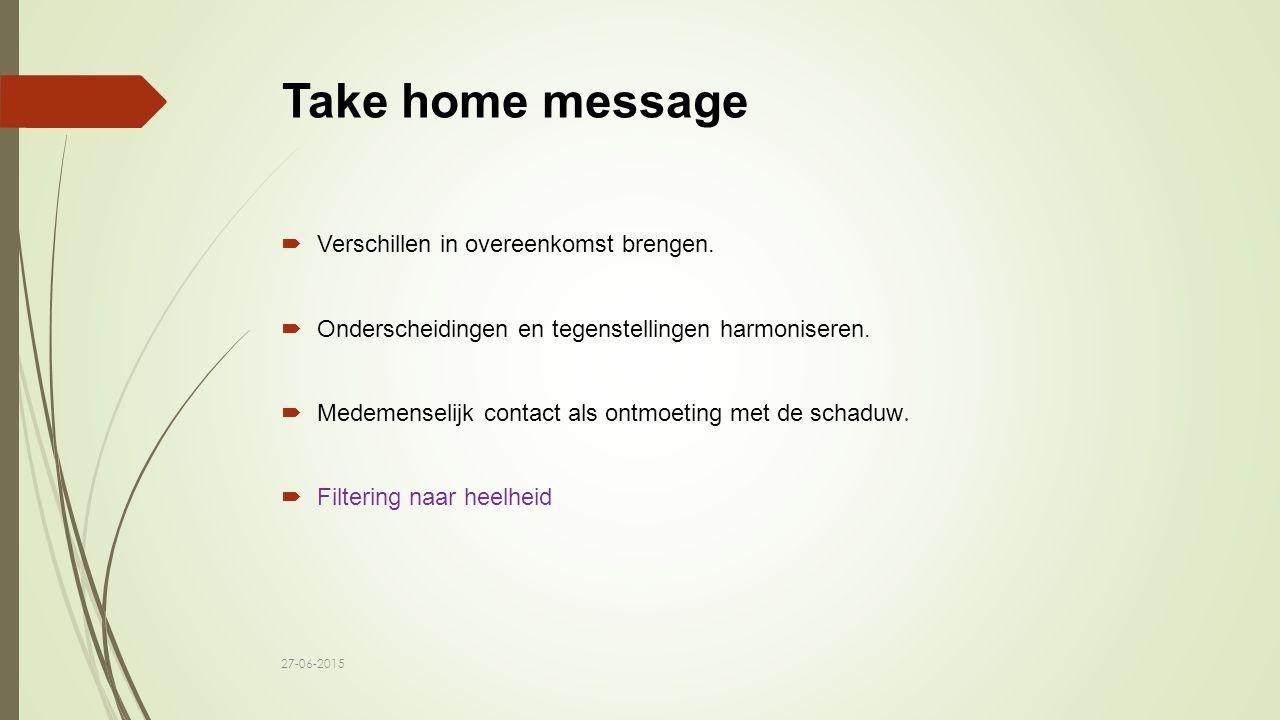 Take home message Verschillen in overeenkomst brengen.