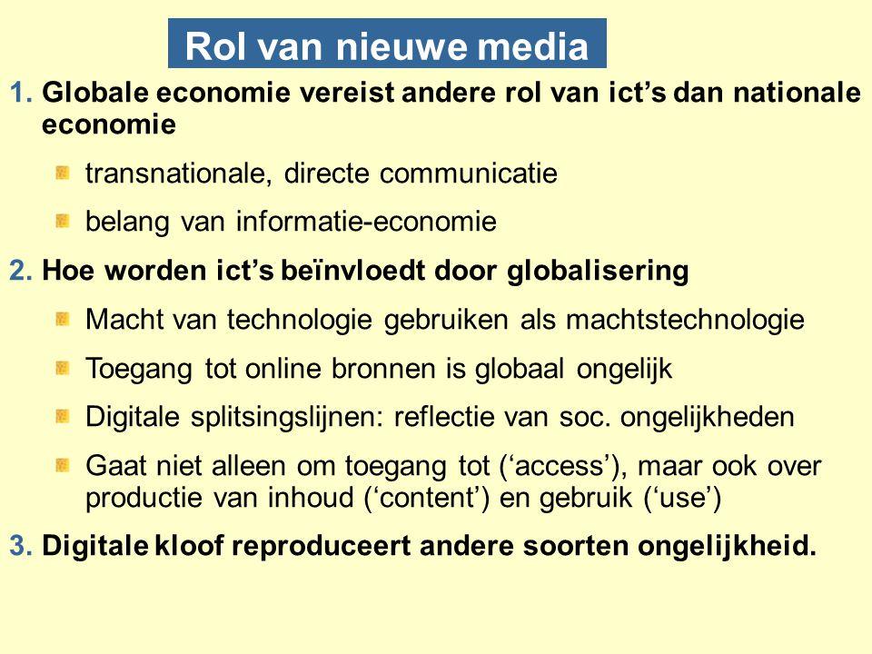 Rol van nieuwe media Globale economie vereist andere rol van ict's dan nationale economie. transnationale, directe communicatie.