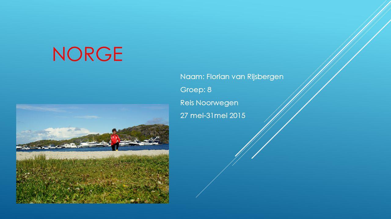 Naam: Florian van Rijsbergen Groep: 8 Reis Noorwegen 27 mei-31mei 2015