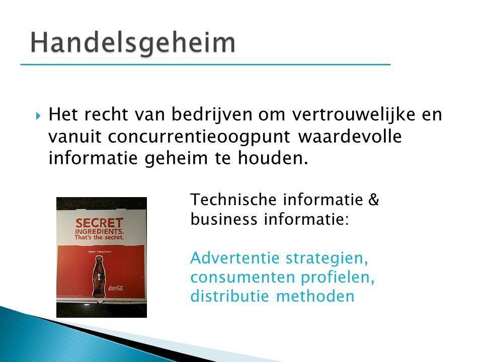 Handelsgeheim Het recht van bedrijven om vertrouwelijke en vanuit concurrentieoogpunt waardevolle informatie geheim te houden.