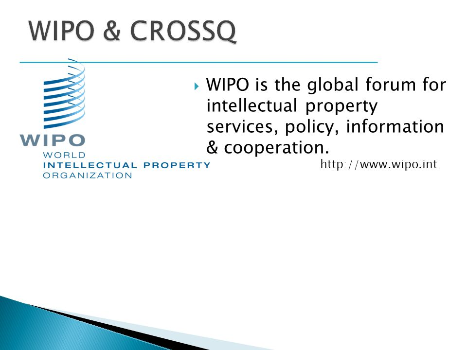 WIPO & CROSSQ WIPO is the global forum for intellectual property services, policy, information & cooperation.