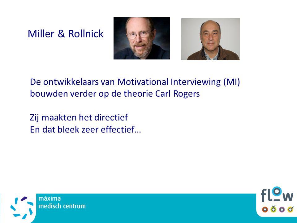 Miller & Rollnick De ontwikkelaars van Motivational Interviewing (MI) bouwden verder op de theorie Carl Rogers.