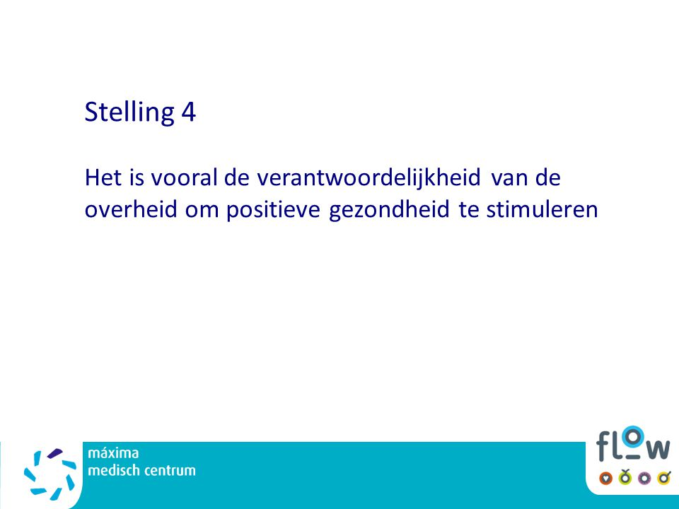 Stelling 4 Het is vooral de verantwoordelijkheid van de overheid om positieve gezondheid te stimuleren.