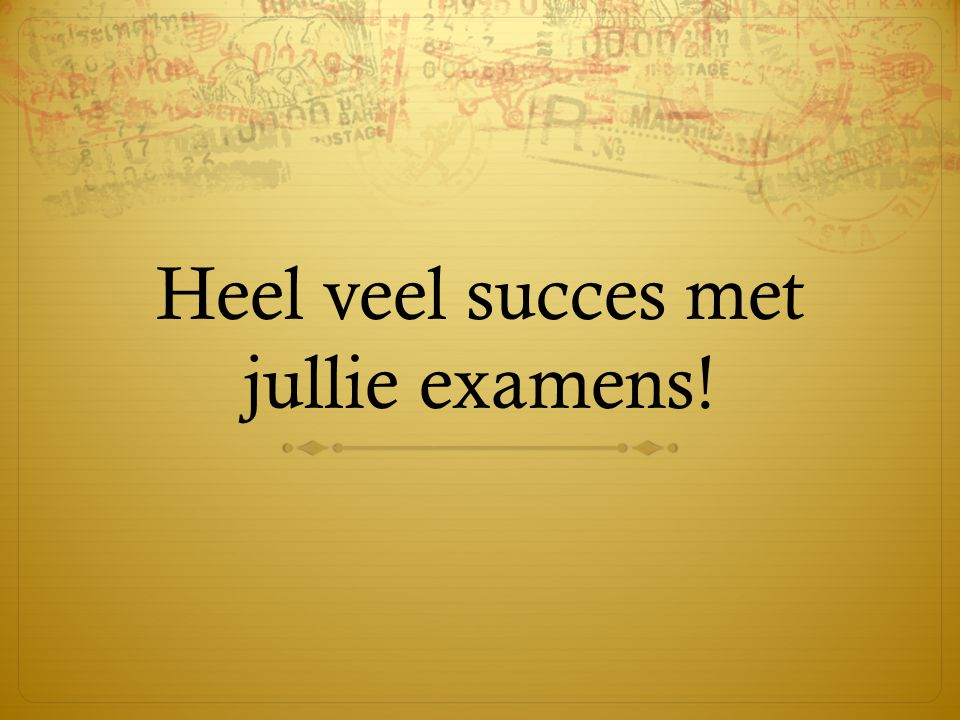 Heel veel succes met jullie examens!