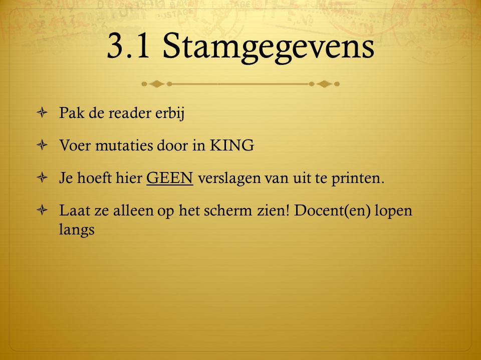 3.1 Stamgegevens Pak de reader erbij Voer mutaties door in KING
