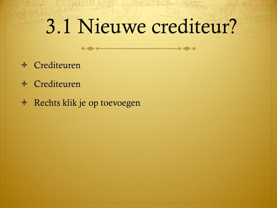 3.1 Nieuwe crediteur Crediteuren Rechts klik je op toevoegen