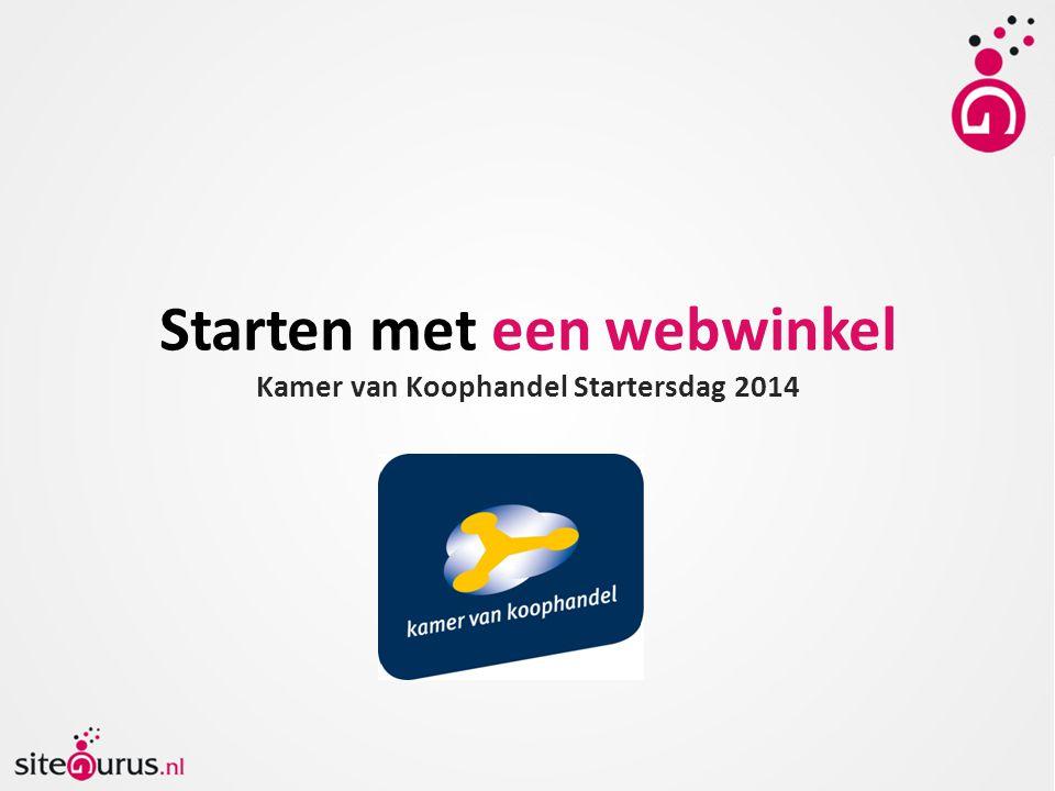 Starten met een webwinkel Kamer van Koophandel Startersdag 2014