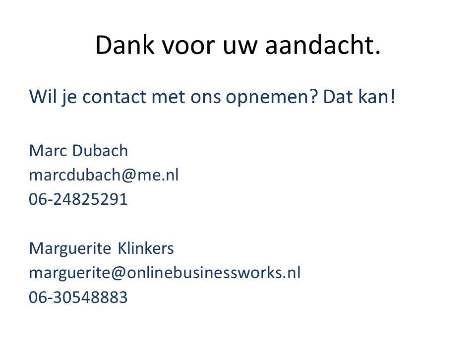 Dank voor uw aandacht. Wil je contact met ons opnemen Dat kan!