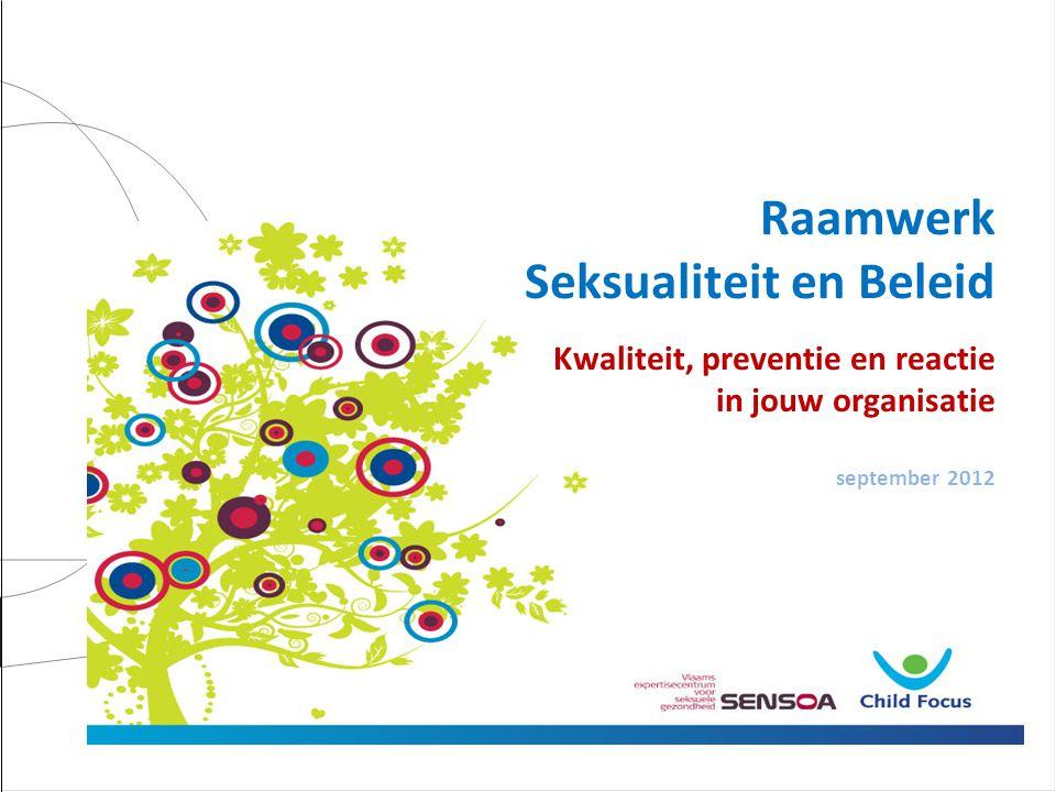 Raamwerk Seksualiteit en Beleid Kwaliteit, preventie en reactie in jouw organisatie september 2012