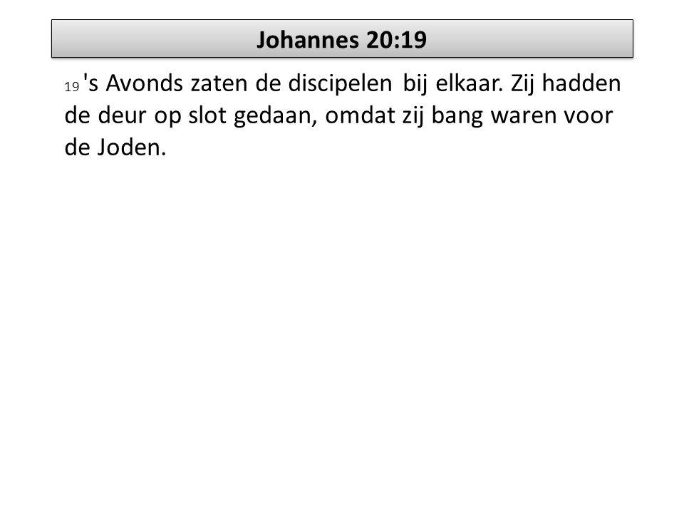 Johannes 20:19 19 s Avonds zaten de discipelen bij elkaar.
