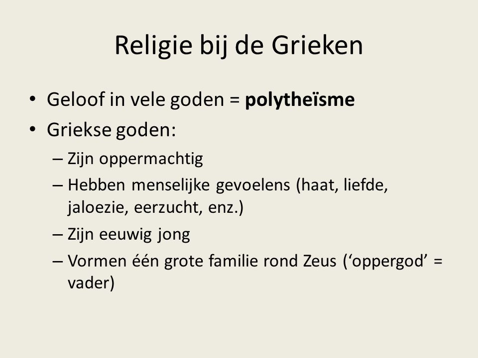 Religie bij de Grieken Geloof in vele goden = polytheïsme