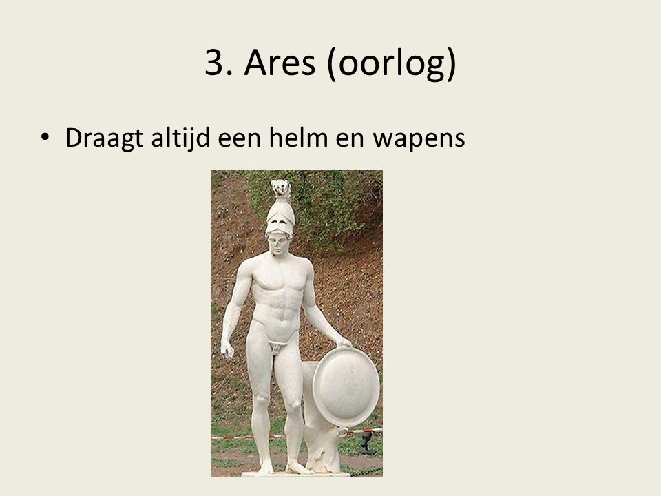 3. Ares (oorlog) Draagt altijd een helm en wapens