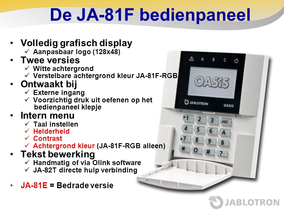 De JA-81F bedienpaneel Volledig grafisch display Twee versies