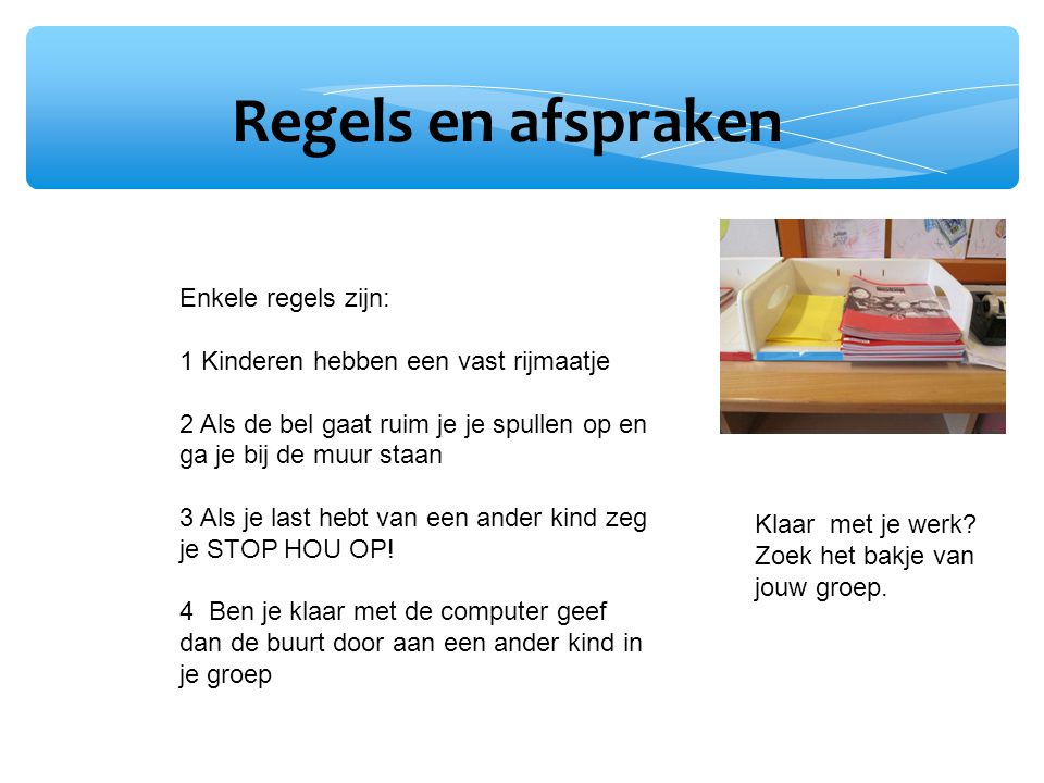 Regels en afspraken Enkele regels zijn: