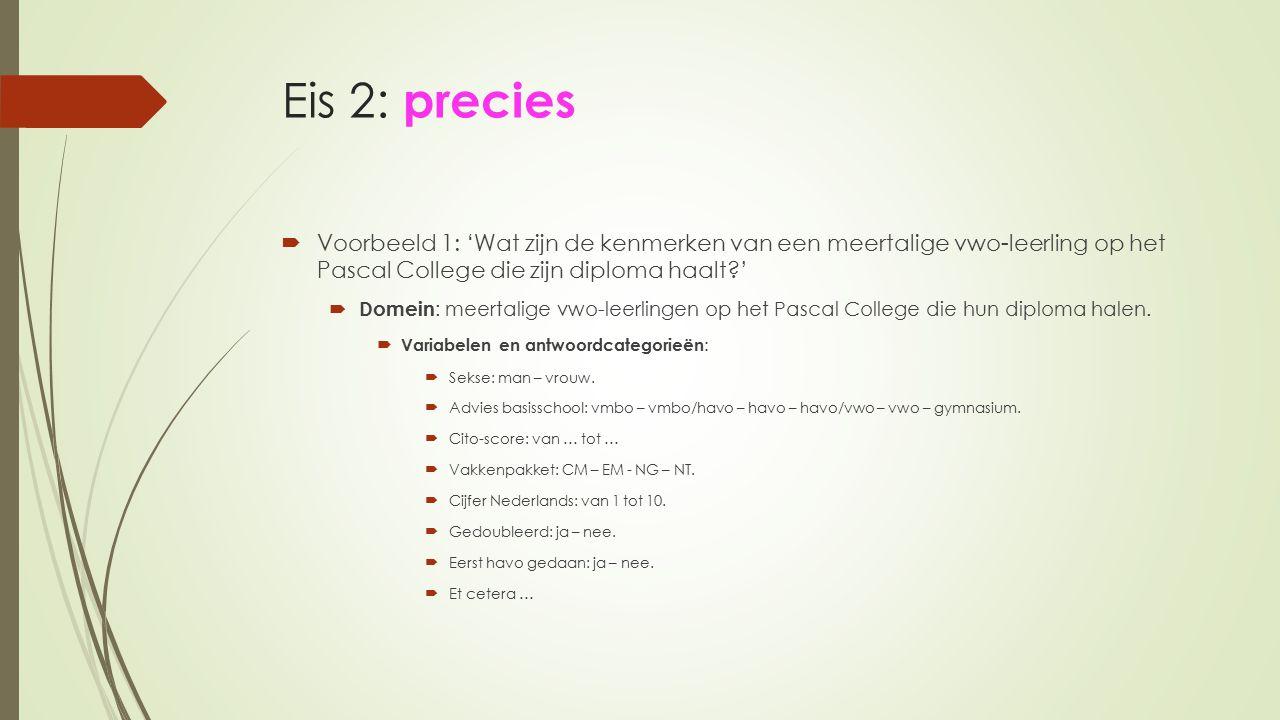 Eis 2: precies Voorbeeld 1: 'Wat zijn de kenmerken van een meertalige vwo-leerling op het Pascal College die zijn diploma haalt '