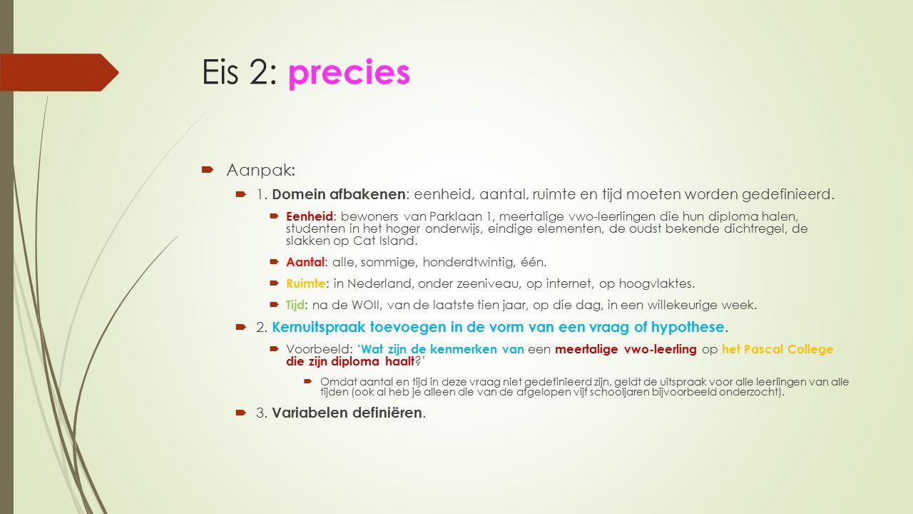 Eis 2: precies Aanpak: 1. Domein afbakenen: eenheid, aantal, ruimte en tijd moeten worden gedefinieerd.