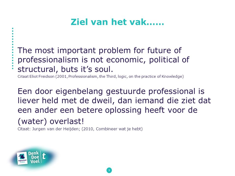 Ziel van het vak…… The most important problem for future of professionalism is not economic, political of structural, buts it's soul.
