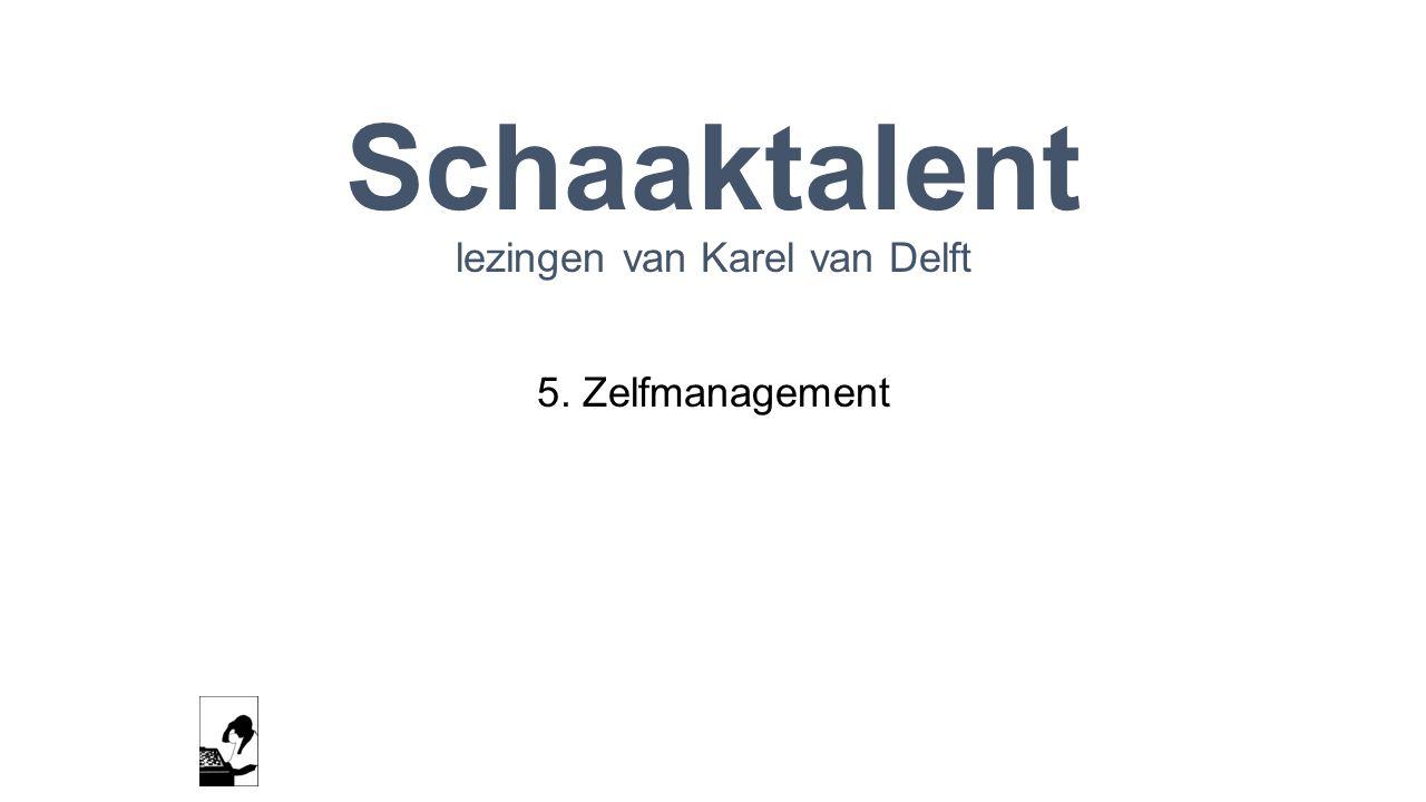 Schaaktalent lezingen van Karel van Delft 5. Zelfmanagement