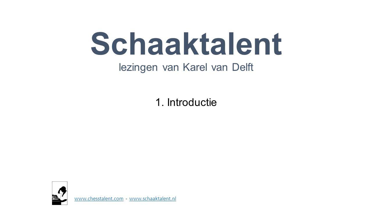 Schaaktalent lezingen van Karel van Delft 1. Introductie