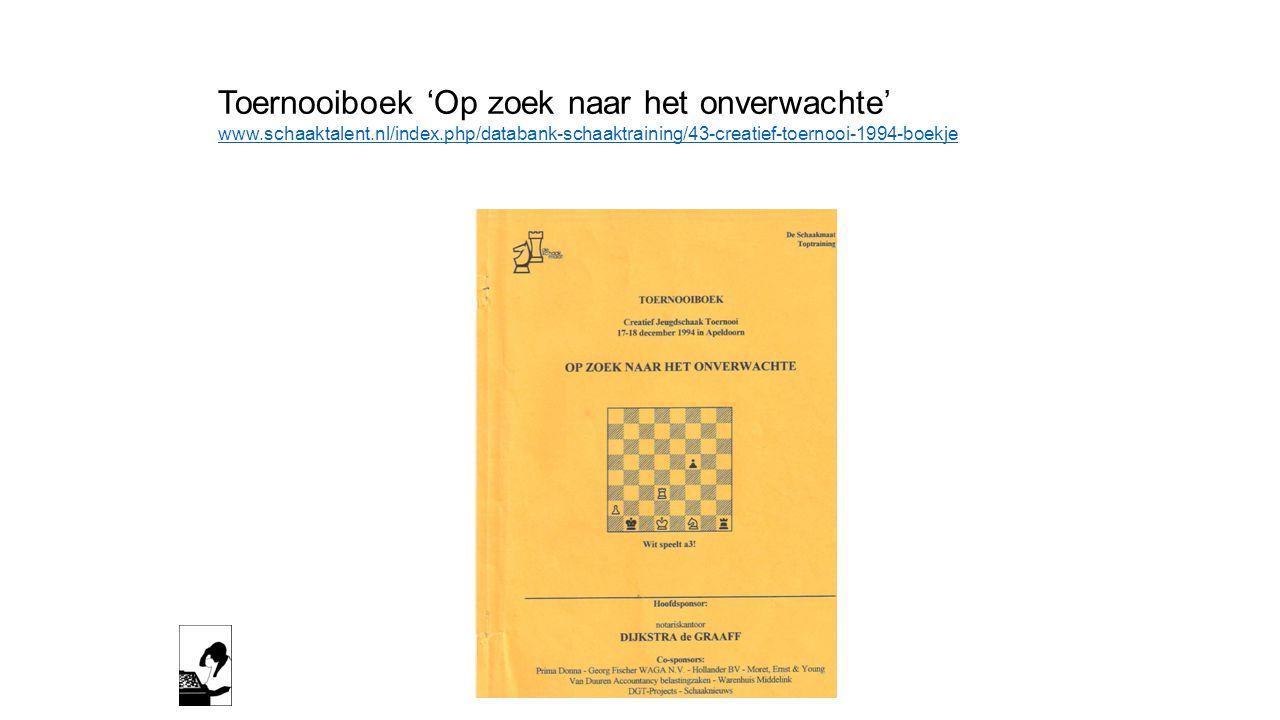Toernooiboek 'Op zoek naar het onverwachte' www.schaaktalent.nl/index.php/databank-schaaktraining/43-creatief-toernooi-1994-boekje