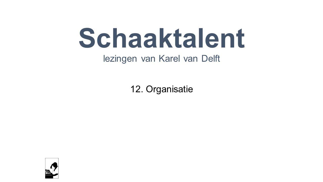 Schaaktalent lezingen van Karel van Delft 12. Organisatie