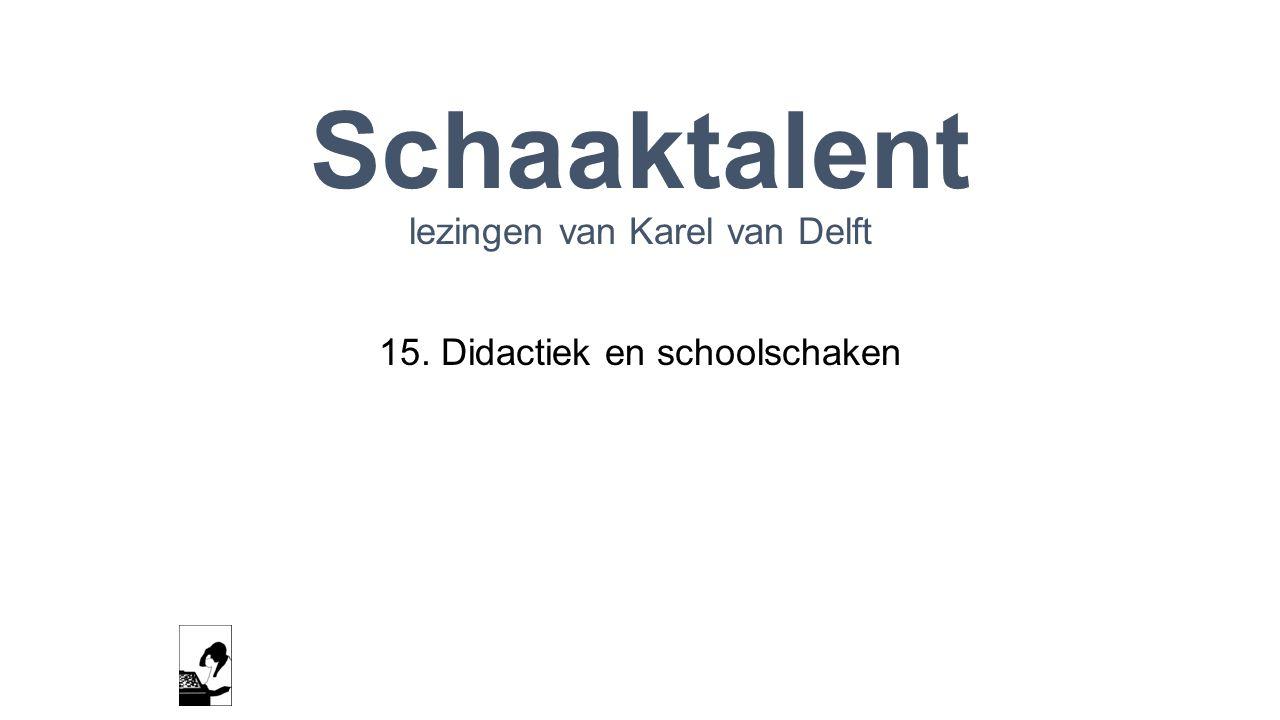 Schaaktalent lezingen van Karel van Delft 15