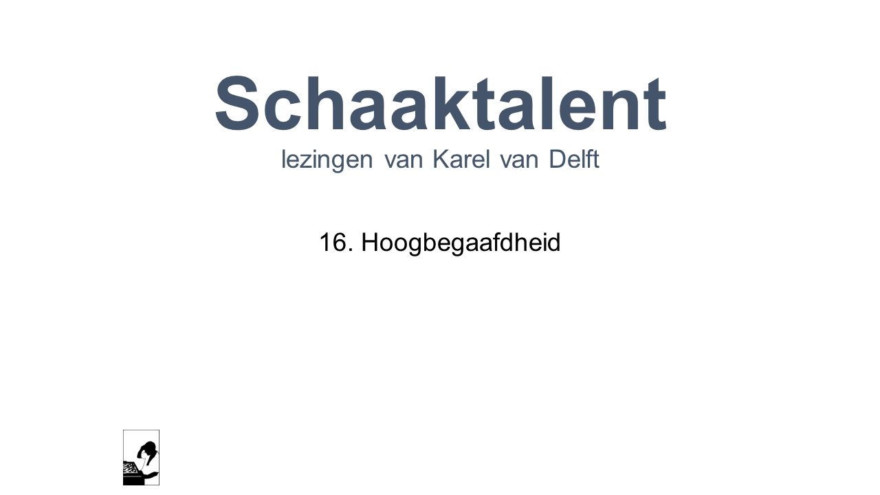 Schaaktalent lezingen van Karel van Delft 16. Hoogbegaafdheid