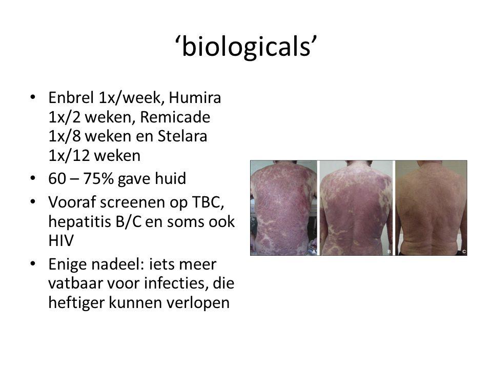 'biologicals' Enbrel 1x/week, Humira 1x/2 weken, Remicade 1x/8 weken en Stelara 1x/12 weken. 60 – 75% gave huid.