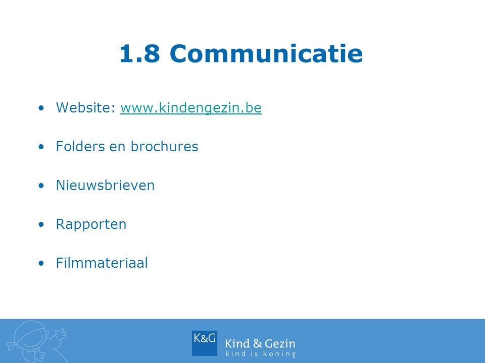 1.8 Communicatie Website: www.kindengezin.be Folders en brochures