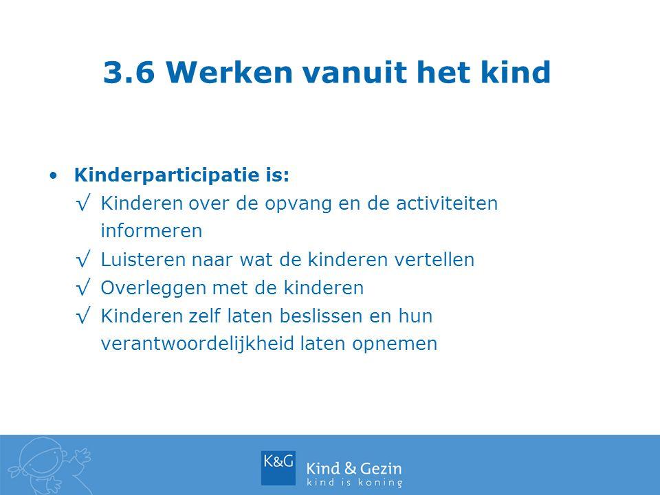 3.6 Werken vanuit het kind Kinderparticipatie is: