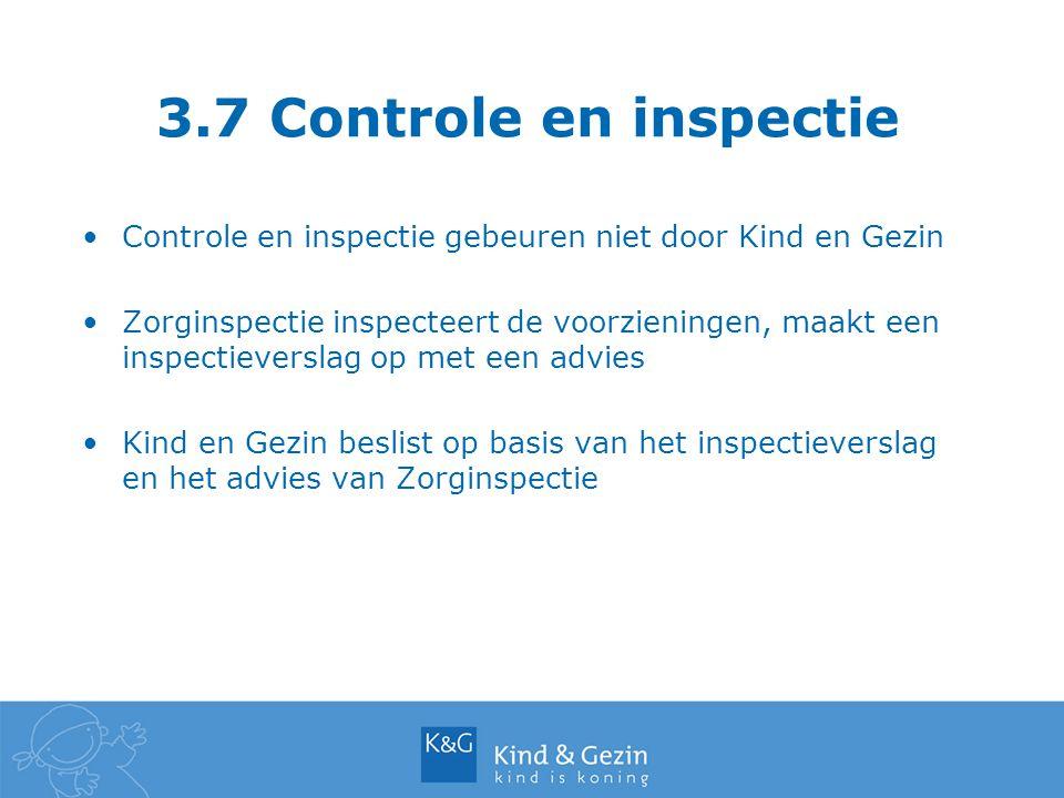 3.7 Controle en inspectie Controle en inspectie gebeuren niet door Kind en Gezin.
