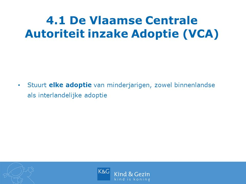 4.1 De Vlaamse Centrale Autoriteit inzake Adoptie (VCA)