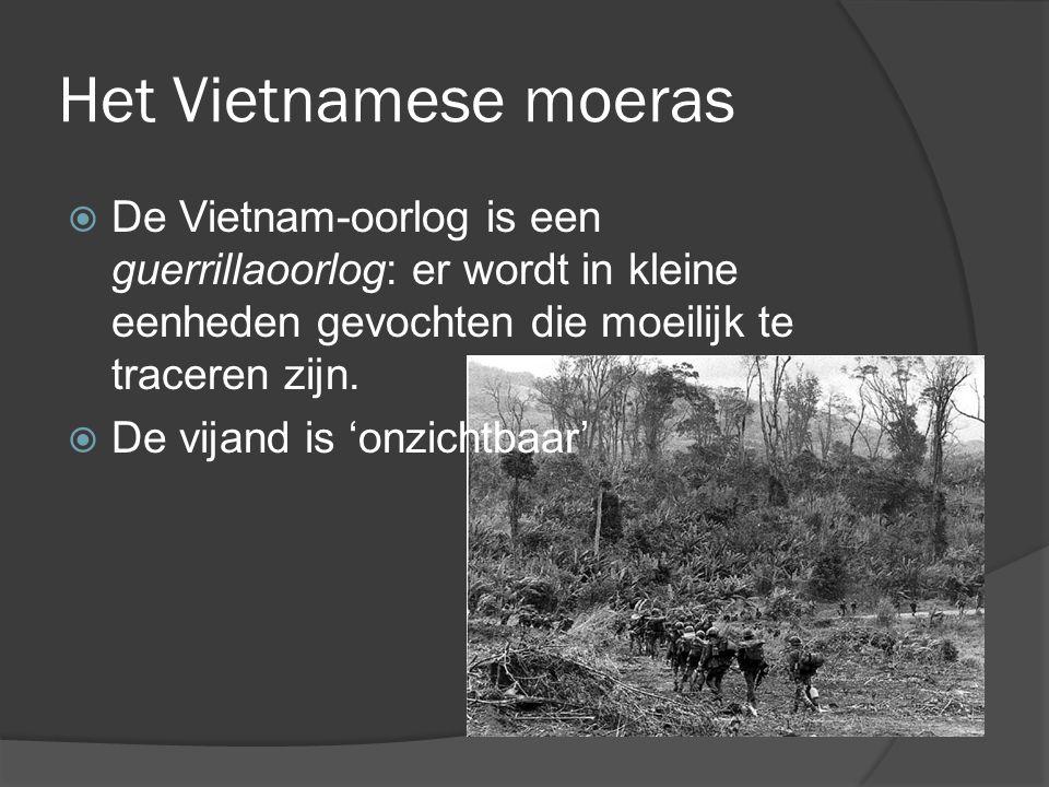 Het Vietnamese moeras De Vietnam-oorlog is een guerrillaoorlog: er wordt in kleine eenheden gevochten die moeilijk te traceren zijn.