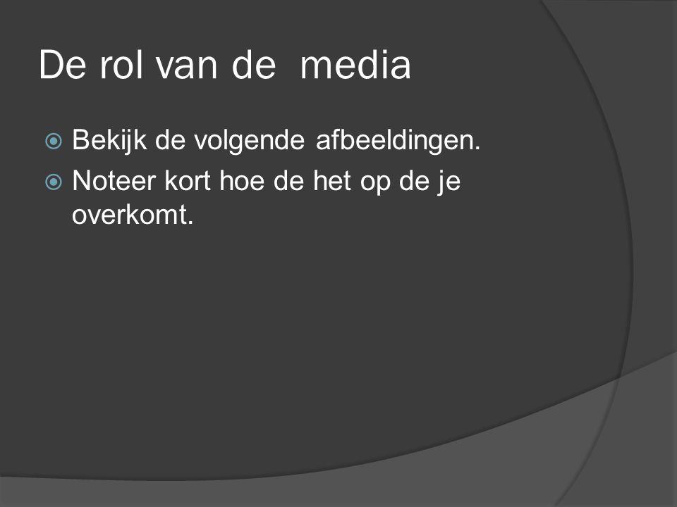 De rol van de media Bekijk de volgende afbeeldingen.