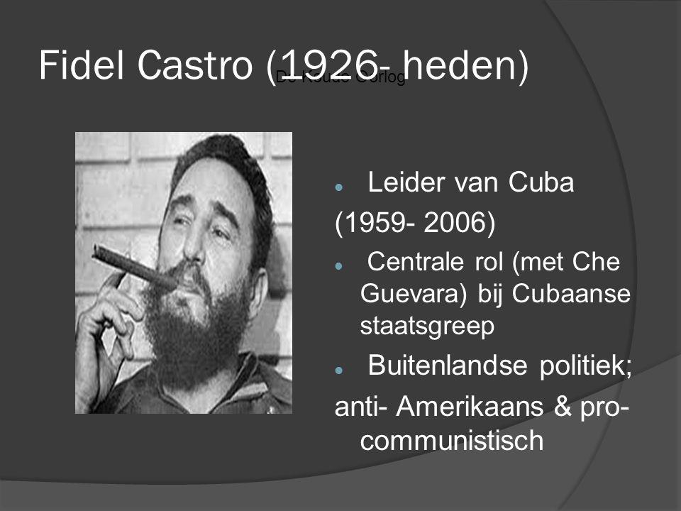 Fidel Castro (1926- heden) Leider van Cuba (1959- 2006)
