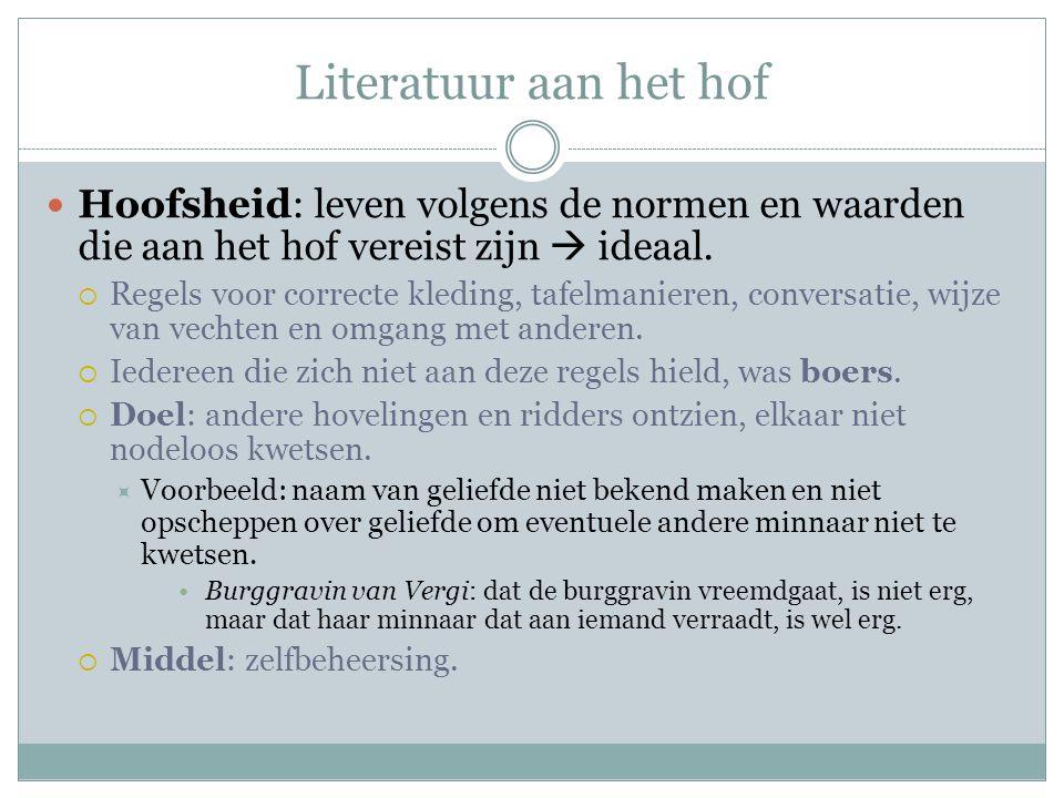 Literatuur aan het hof Hoofsheid: leven volgens de normen en waarden die aan het hof vereist zijn  ideaal.
