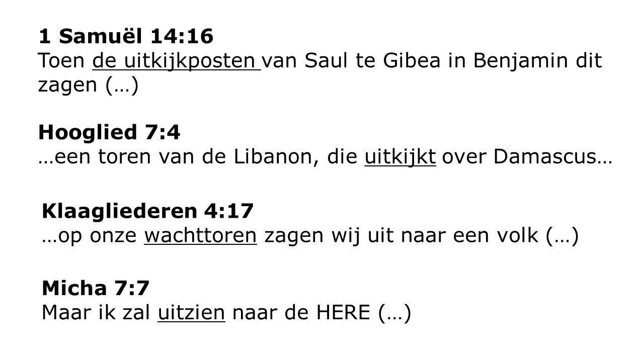 1 Samuël 14:16 Toen de uitkijkposten van Saul te Gibea in Benjamin dit zagen (…) Hooglied 7:4.
