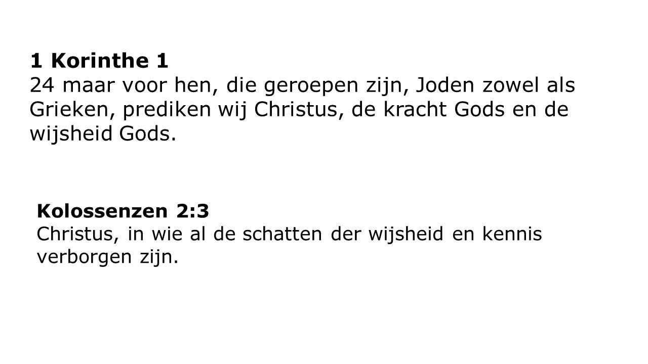 1 Korinthe 1 24 maar voor hen, die geroepen zijn, Joden zowel als Grieken, prediken wij Christus, de kracht Gods en de wijsheid Gods.