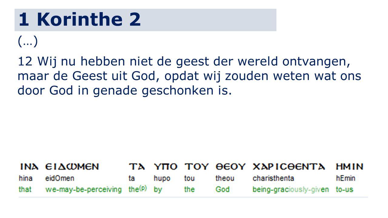 1 Korinthe 2 (…) 12 Wij nu hebben niet de geest der wereld ontvangen,