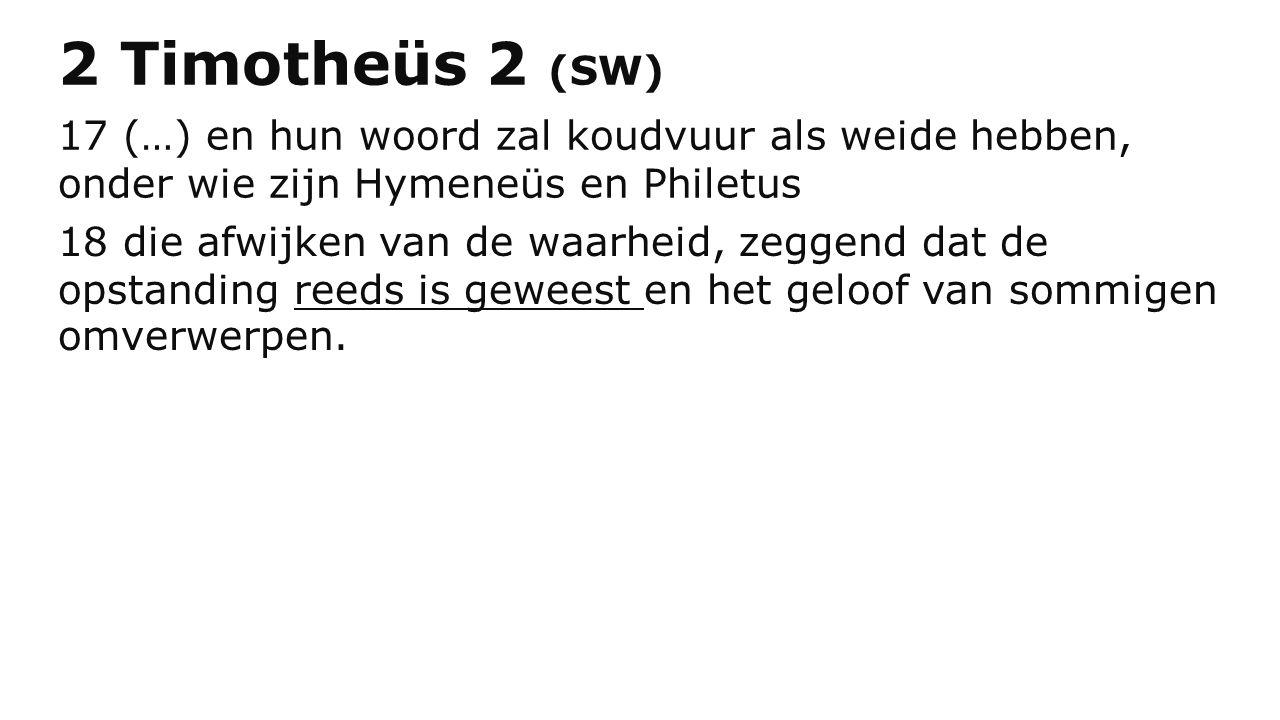 2 Timotheüs 2 (SW) 17 (…) en hun woord zal koudvuur als weide hebben, onder wie zijn Hymeneüs en Philetus.