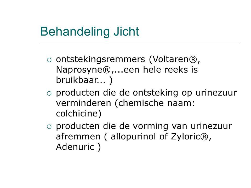 Behandeling Jicht ontstekingsremmers (Voltaren®, Naprosyne®,...een hele reeks is bruikbaar... )