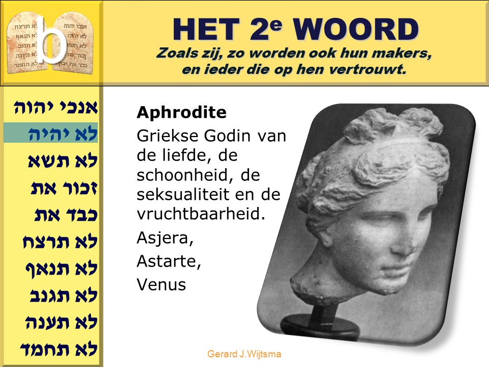 HET 2e WOORD b. Zoals zij, zo worden ook hun makers, en ieder die op hen vertrouwt. Aphrodite.